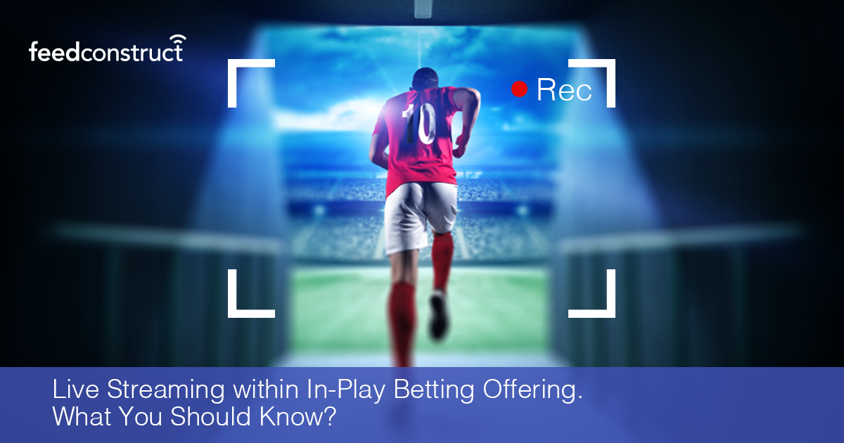 Live Streaming within In-Play Betting Offering. What You Should Know