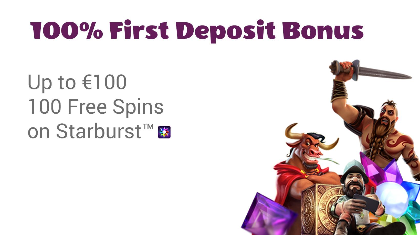 First Deposit Bonus up to €100 + 100 Free Spins on Starburst™