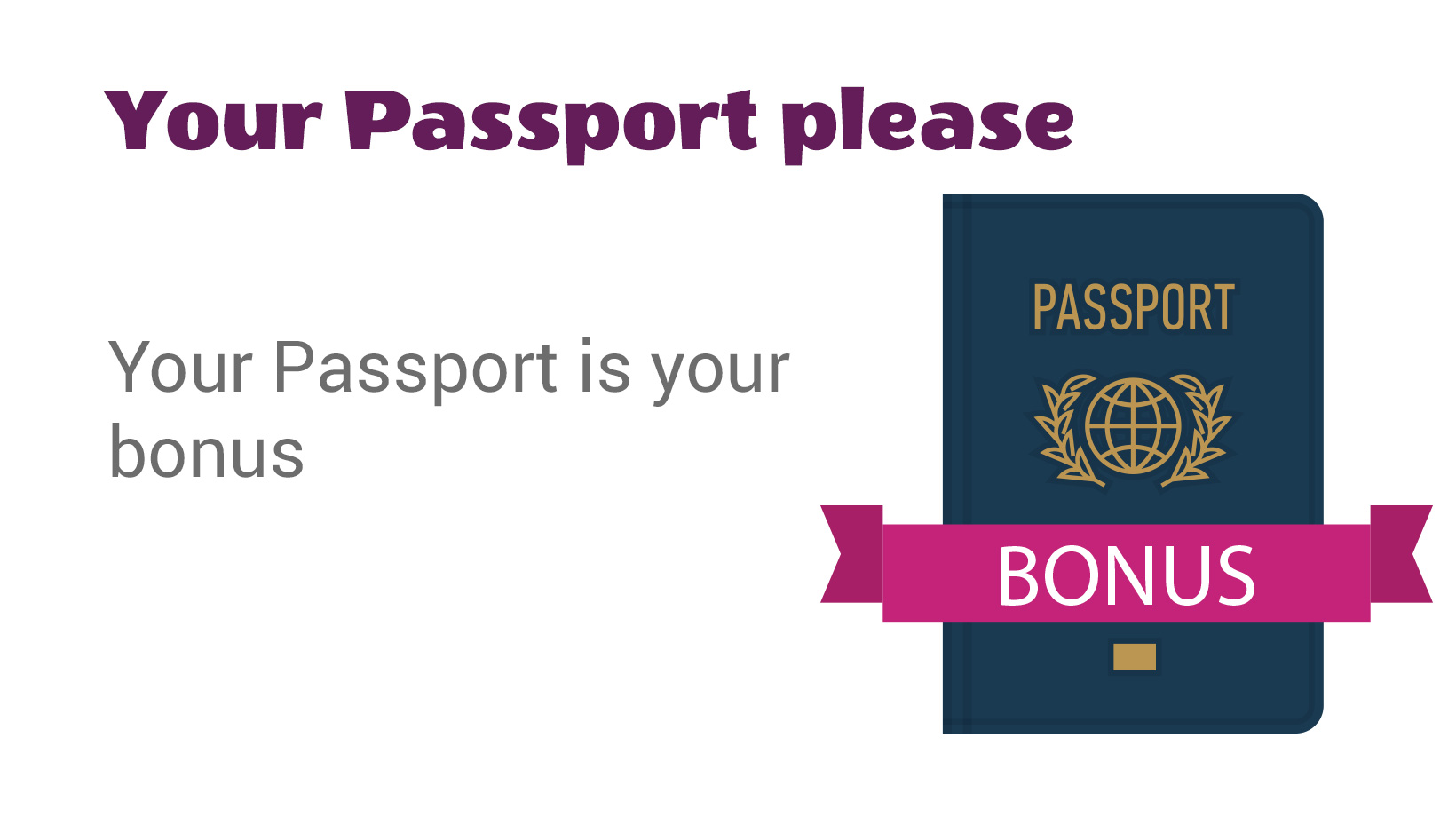 Your Passport is Your Bonus
